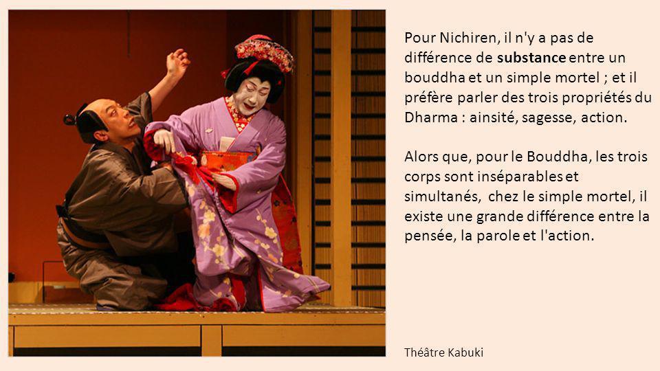 Pour Nichiren, il n y a pas de différence de substance entre un bouddha et un simple mortel ; et il préfère parler des trois propriétés du Dharma : ainsité, sagesse, action.