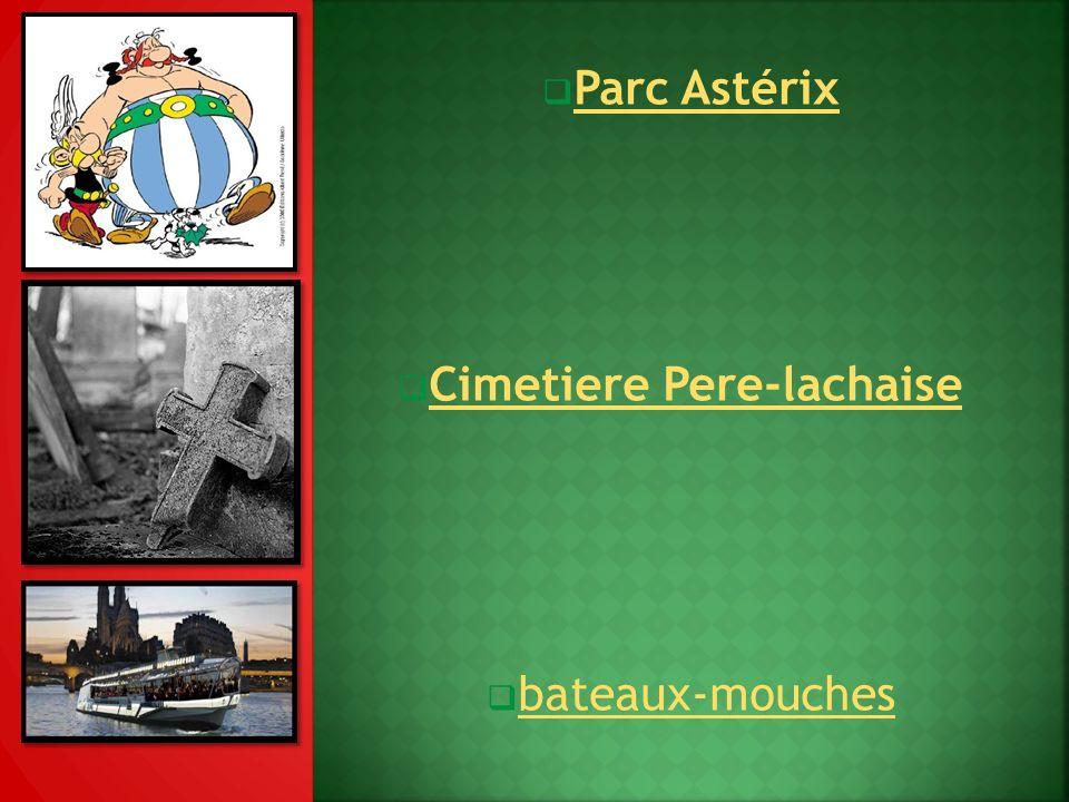Parc Astérix Cimetiere Pere-lachaise bateaux-mouches