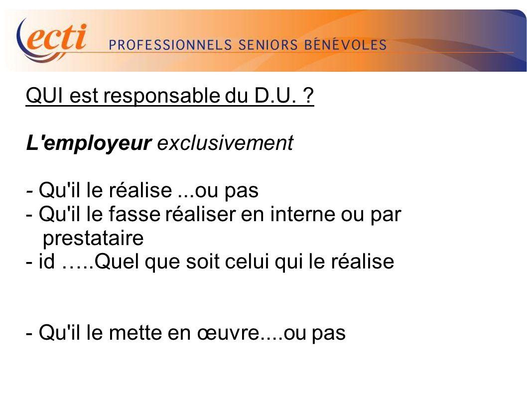 D.U. QUI est responsable du D.U. L employeur exclusivement