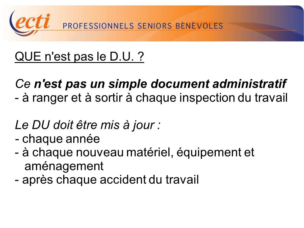 D.U. QUE n est pas le D.U. Ce n est pas un simple document administratif. - à ranger et à sortir à chaque inspection du travail.