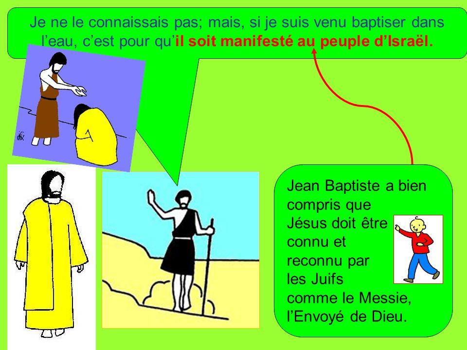 Je ne le connaissais pas; mais, si je suis venu baptiser dans l'eau, c'est pour qu'il soit manifesté au peuple d'Israël.