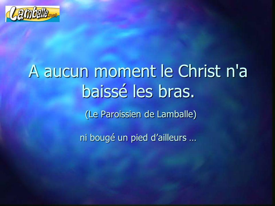 A aucun moment le Christ n a baissé les bras