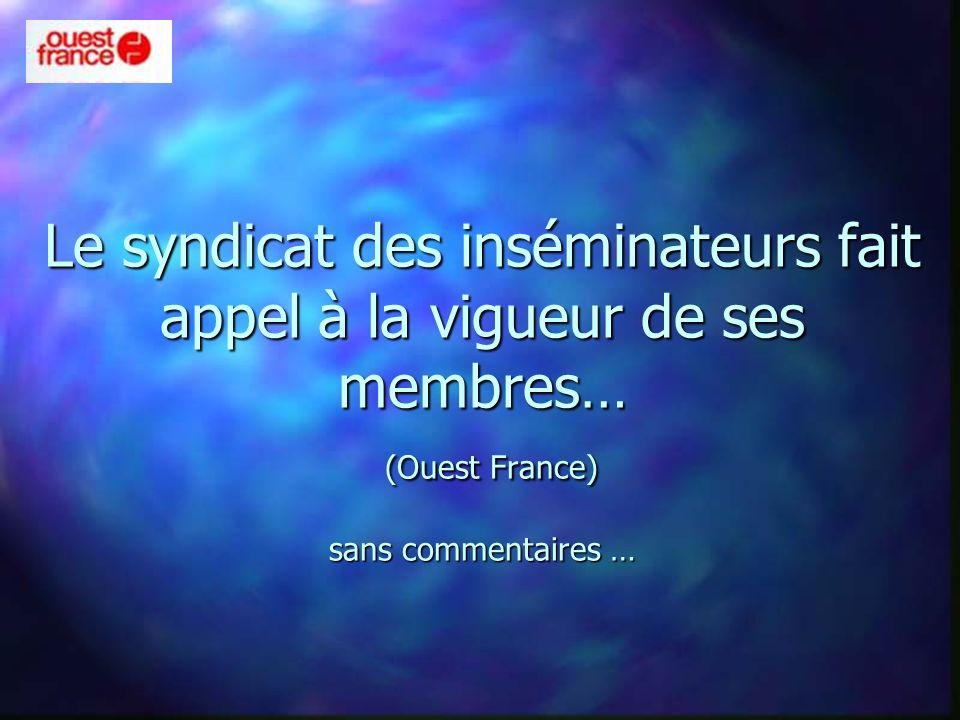 Le syndicat des inséminateurs fait appel à la vigueur de ses membres… (Ouest France) sans commentaires …