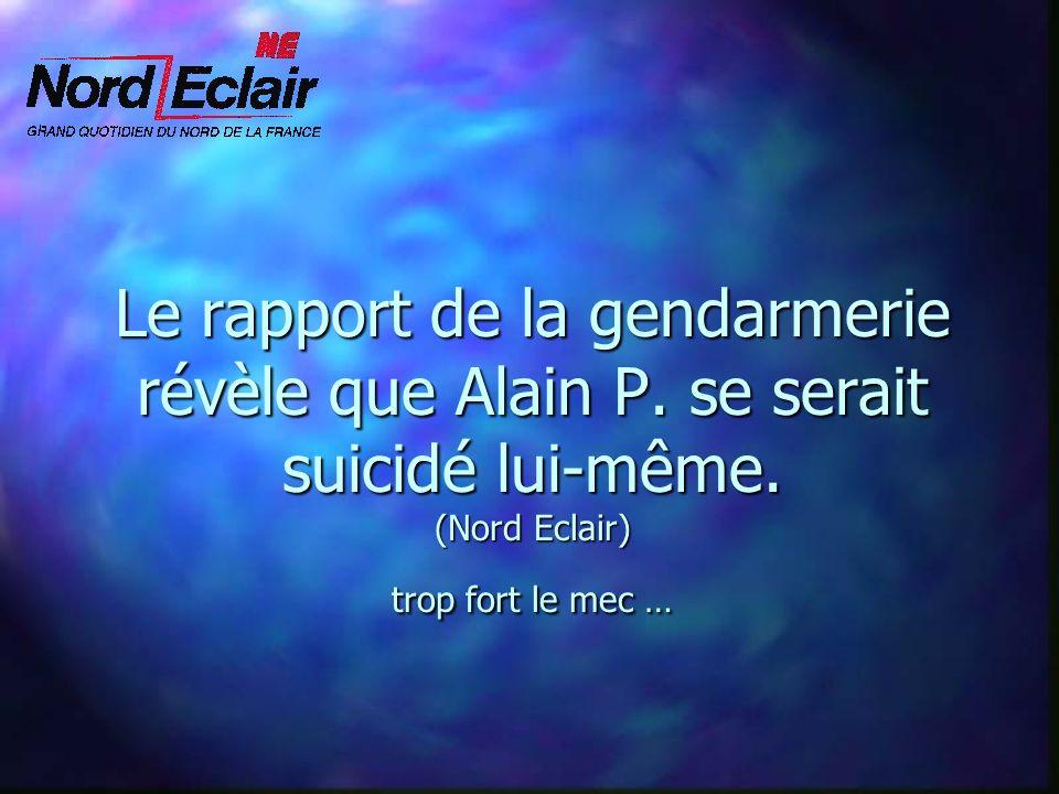 Le rapport de la gendarmerie révèle que Alain P