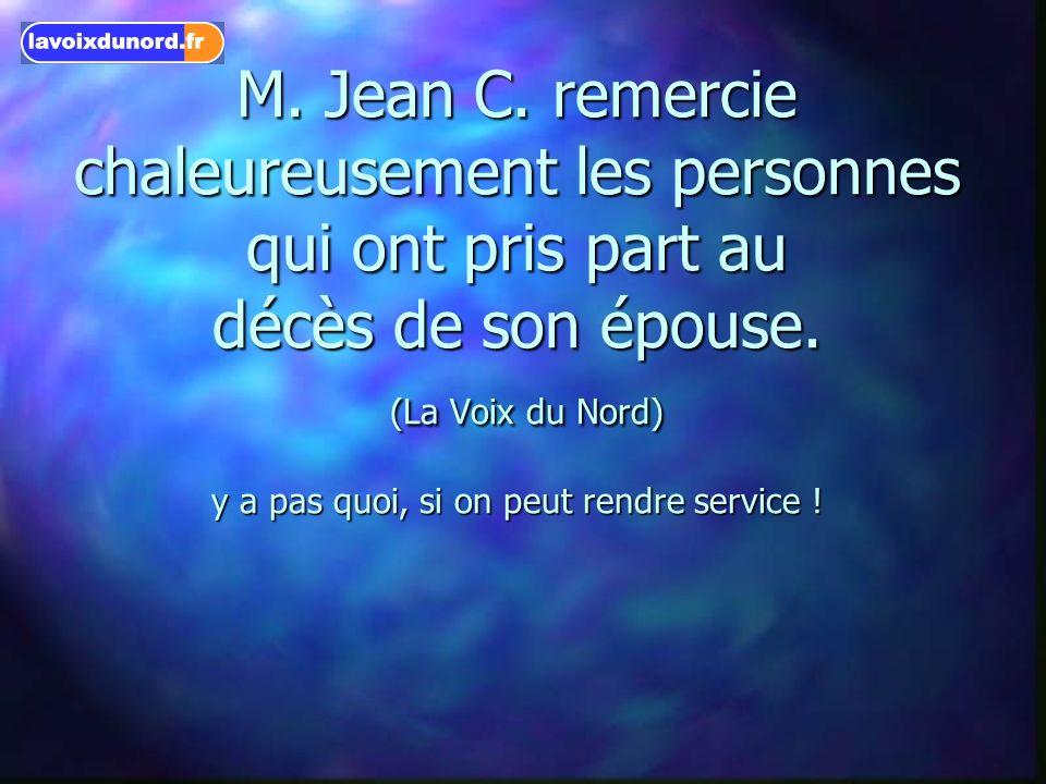 M. Jean C. remercie chaleureusement les personnes qui ont pris part au décès de son épouse.