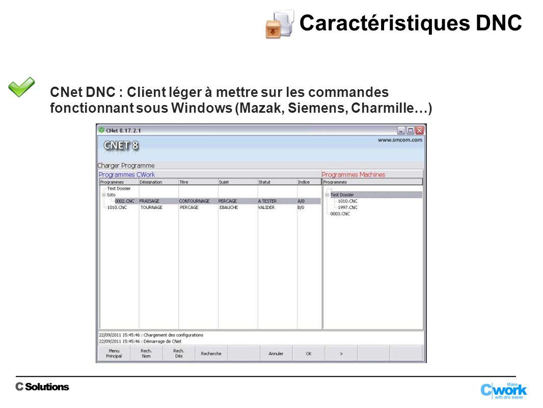 Caractéristiques DNC CNet DNC : Client léger à mettre sur les commandes fonctionnant sous Windows (Mazak, Siemens, Charmille…)