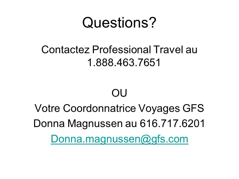 Questions Contactez Professional Travel au 1.888.463.7651 OU