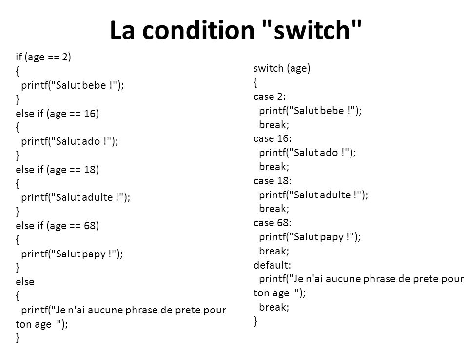 La condition switch if (age == 2) { switch (age)