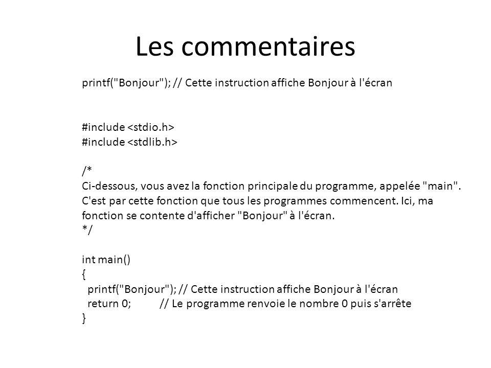Les commentaires printf( Bonjour ); // Cette instruction affiche Bonjour à l écran. #include <stdio.h>