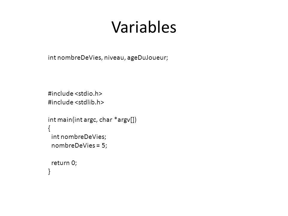 Variables int nombreDeVies, niveau, ageDuJoueur;