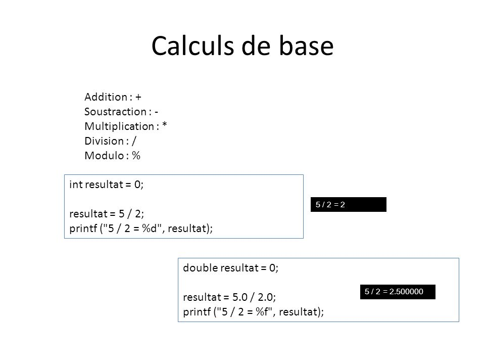 Calculs de base Addition : + Soustraction : - Multiplication : *