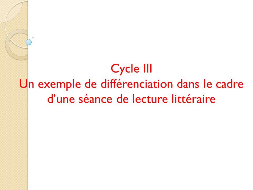 Cycle III Un exemple de différenciation dans le cadre d'une séance de lecture littéraire