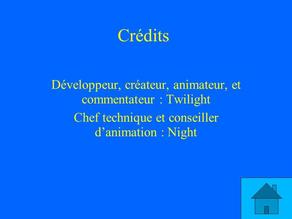 Crédits Développeur, créateur, animateur, et commentateur : Twilight