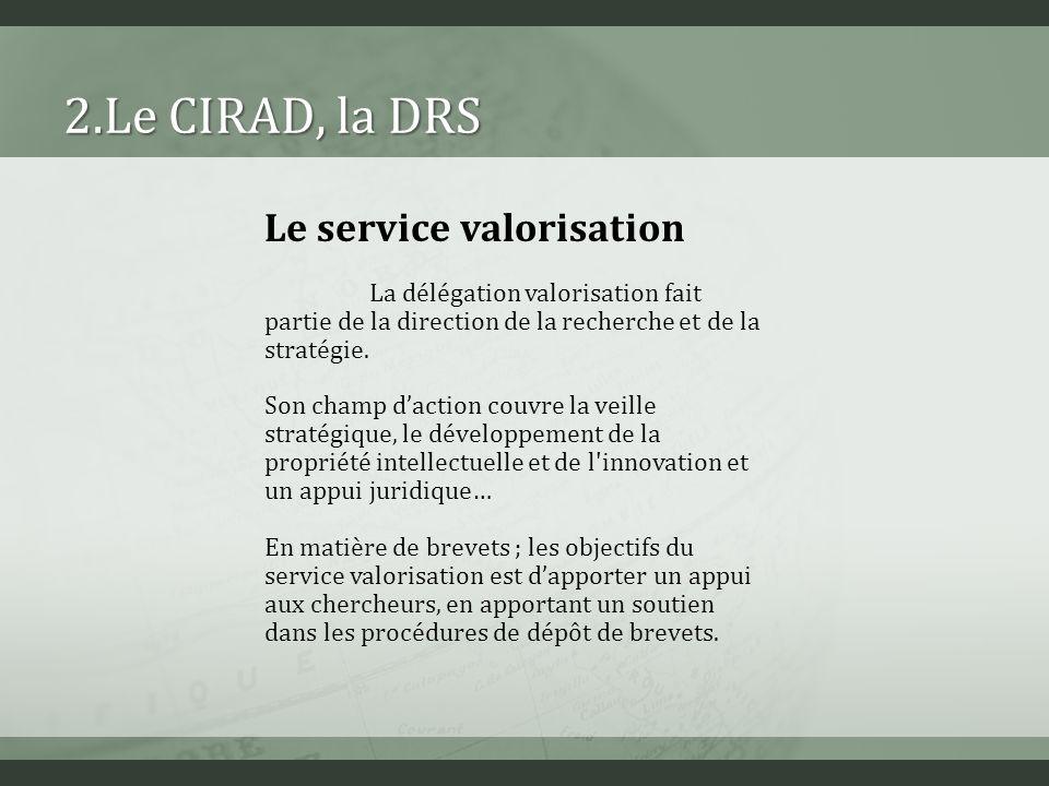 2.Le CIRAD, la DRS Le service valorisation