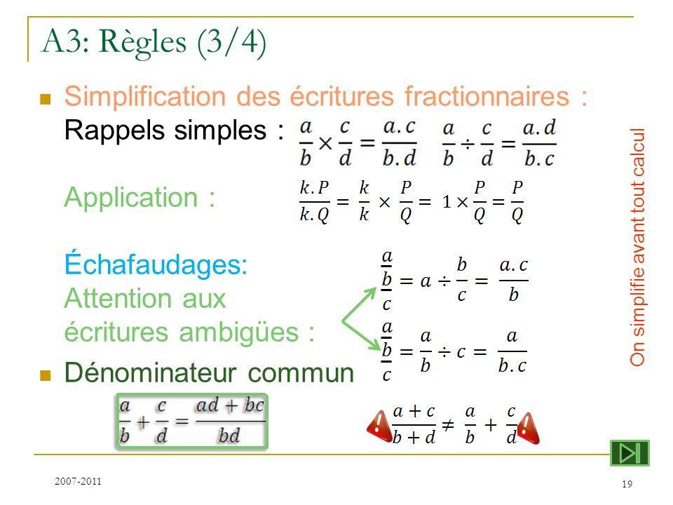 A3: Règles (3/4) Simplification des écritures fractionnaires : Rappels simples : Application : Échafaudages: Attention aux écritures ambigües :