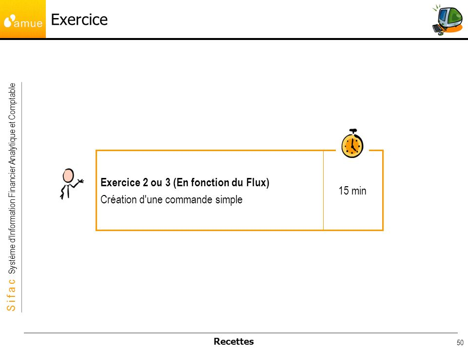 Exercice Exercice 2 ou 3 (En fonction du Flux) 15 min