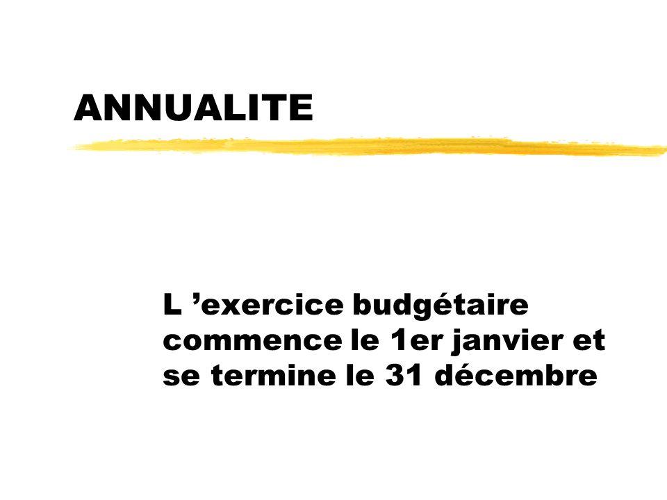 ANNUALITE L 'exercice budgétaire commence le 1er janvier et se termine le 31 décembre