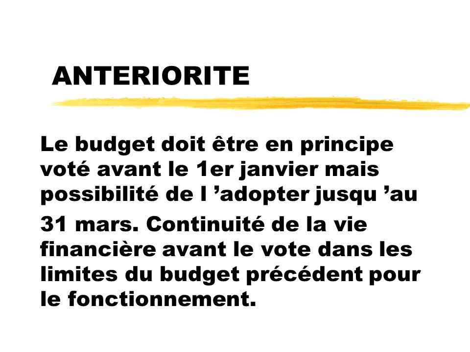 ANTERIORITE Le budget doit être en principe voté avant le 1er janvier mais possibilité de l 'adopter jusqu 'au.