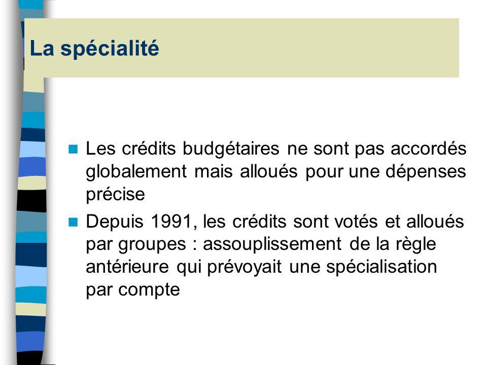 La spécialité Les crédits budgétaires ne sont pas accordés globalement mais alloués pour une dépenses précise.