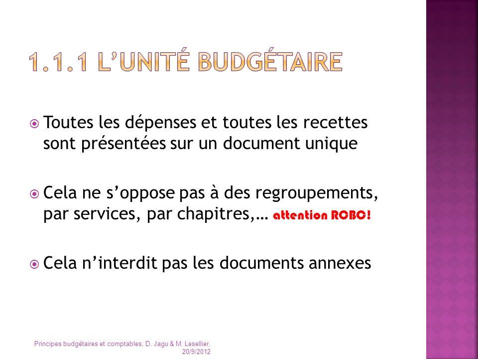 1.1.1 L'unité budgétaire Toutes les dépenses et toutes les recettes sont présentées sur un document unique.
