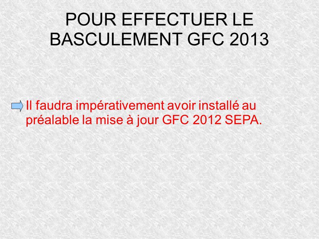 POUR EFFECTUER LE BASCULEMENT GFC 2013