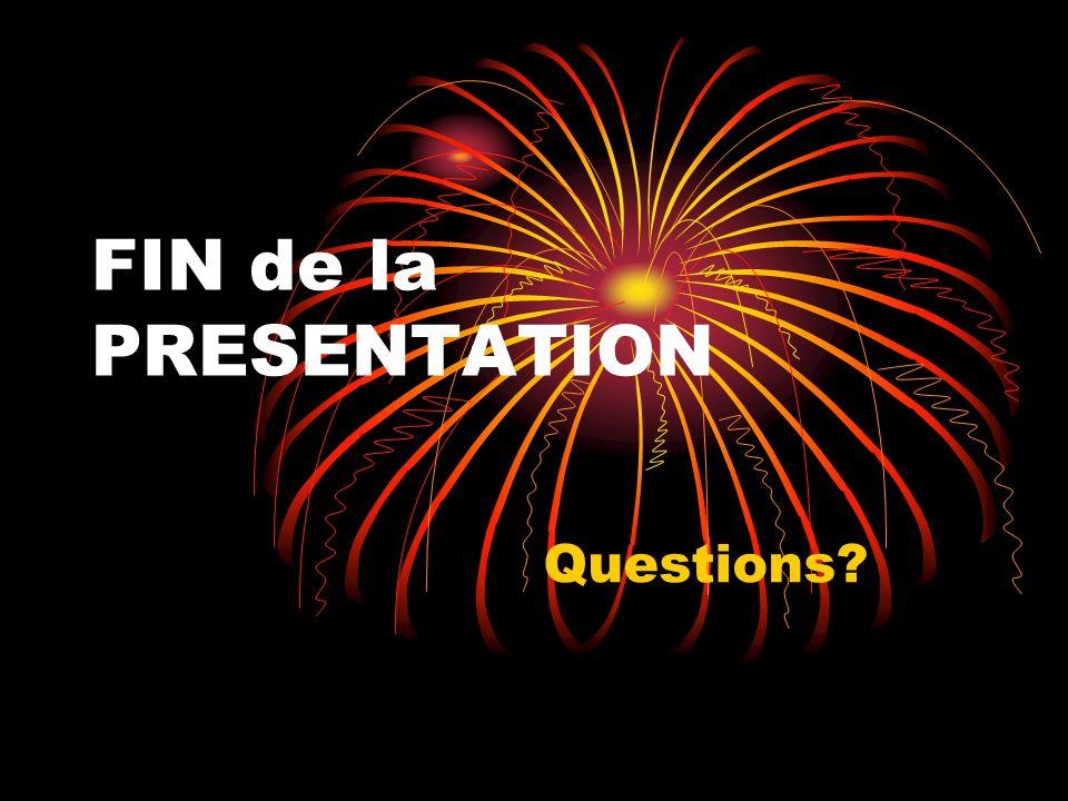 FIN de la PRESENTATION Questions
