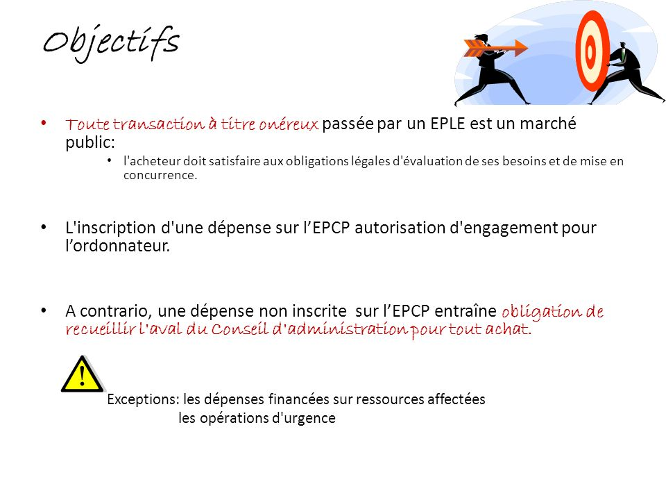 Objectifs Toute transaction à titre onéreux passée par un EPLE est un marché public: