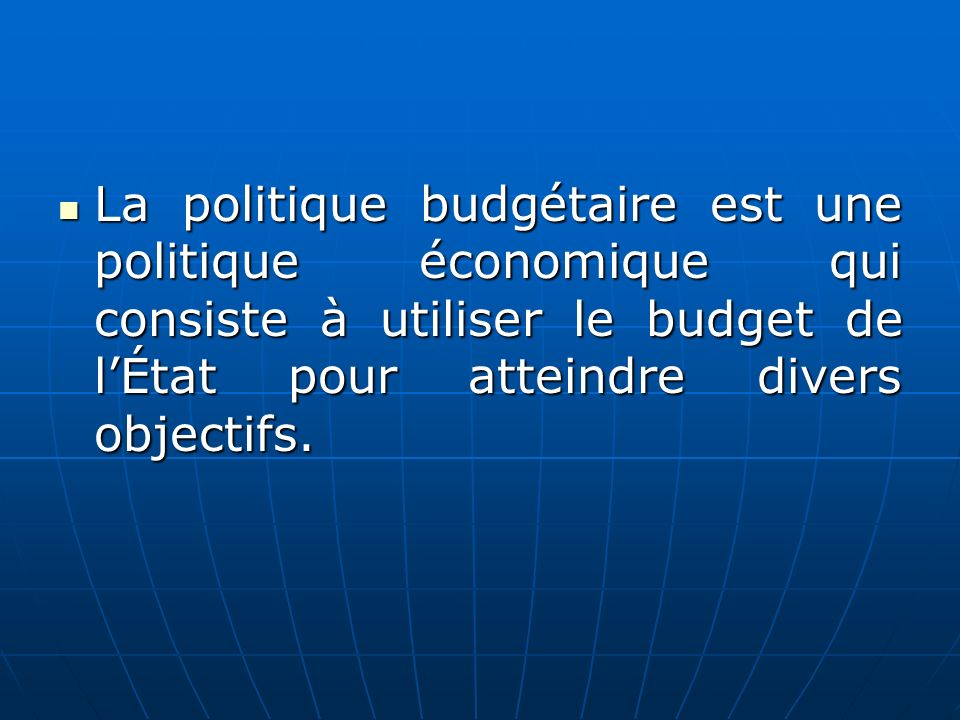 La politique budgétaire est une politique économique qui consiste à utiliser le budget de l'État pour atteindre divers objectifs.