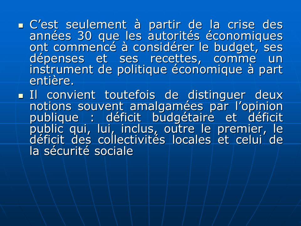 C'est seulement à partir de la crise des années 30 que les autorités économiques ont commencé à considérer le budget, ses dépenses et ses recettes, comme un instrument de politique économique à part entière.