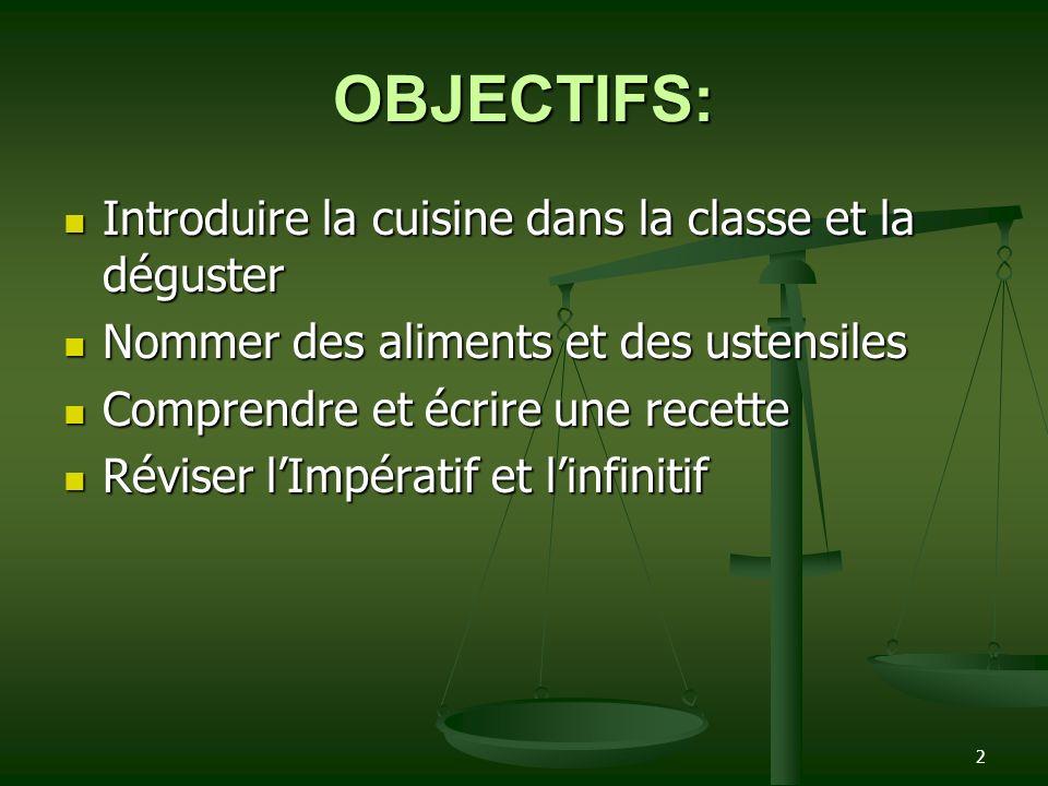 OBJECTIFS: Introduire la cuisine dans la classe et la déguster