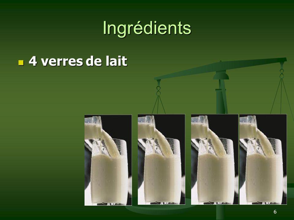Ingrédients 4 verres de lait