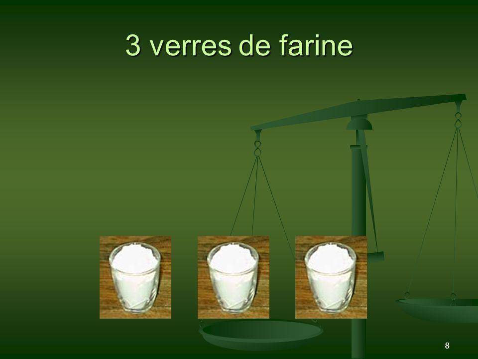 3 verres de farine