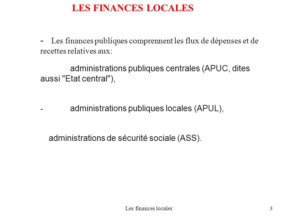 LES FINANCES LOCALES - Les finances publiques comprennent les flux de dépenses et de recettes relatives aux: