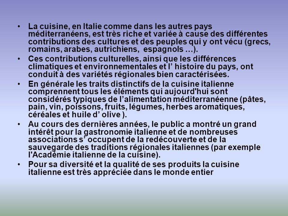 La cuisine, en Italie comme dans les autres pays méditerranéens, est très riche et variée à cause des différentes contributions des cultures et des peuples qui y ont vécu (grecs, romains, arabes, autrichiens, espagnols …).