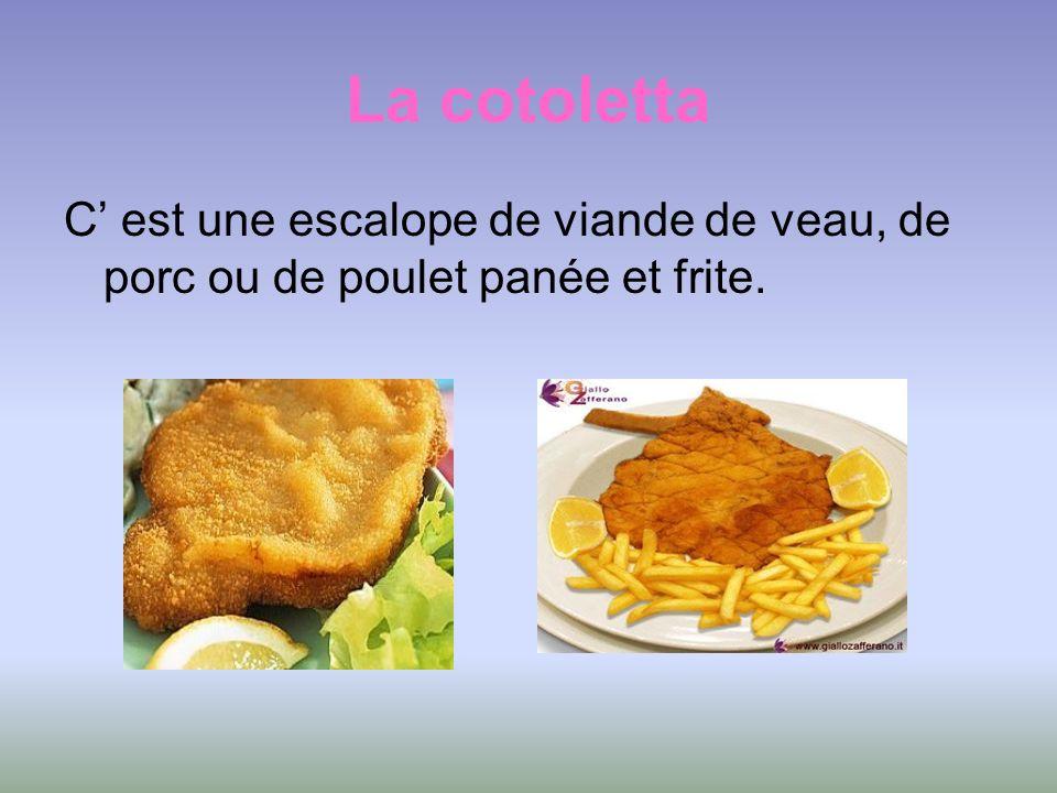 La cotoletta C' est une escalope de viande de veau, de porc ou de poulet panée et frite.