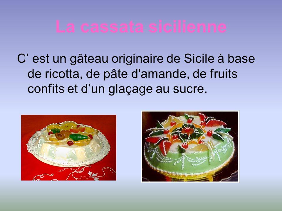 La cassata sicilienne C' est un gâteau originaire de Sicile à base de ricotta, de pâte d amande, de fruits confits et d'un glaçage au sucre.