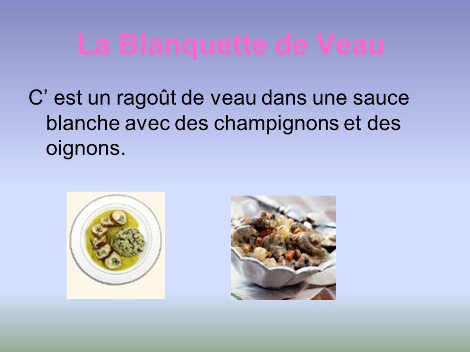 La Blanquette de Veau C' est un ragoût de veau dans une sauce blanche avec des champignons et des oignons.