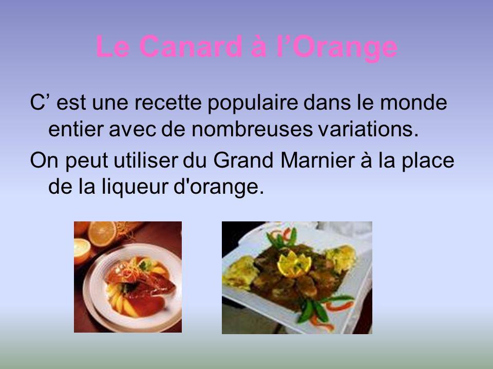 Le Canard à l'Orange C' est une recette populaire dans le monde entier avec de nombreuses variations.