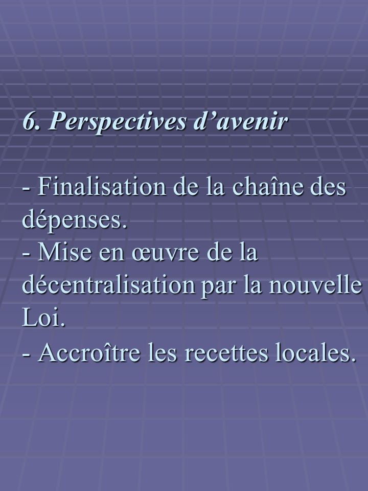 6. Perspectives d'avenir - Finalisation de la chaîne des dépenses