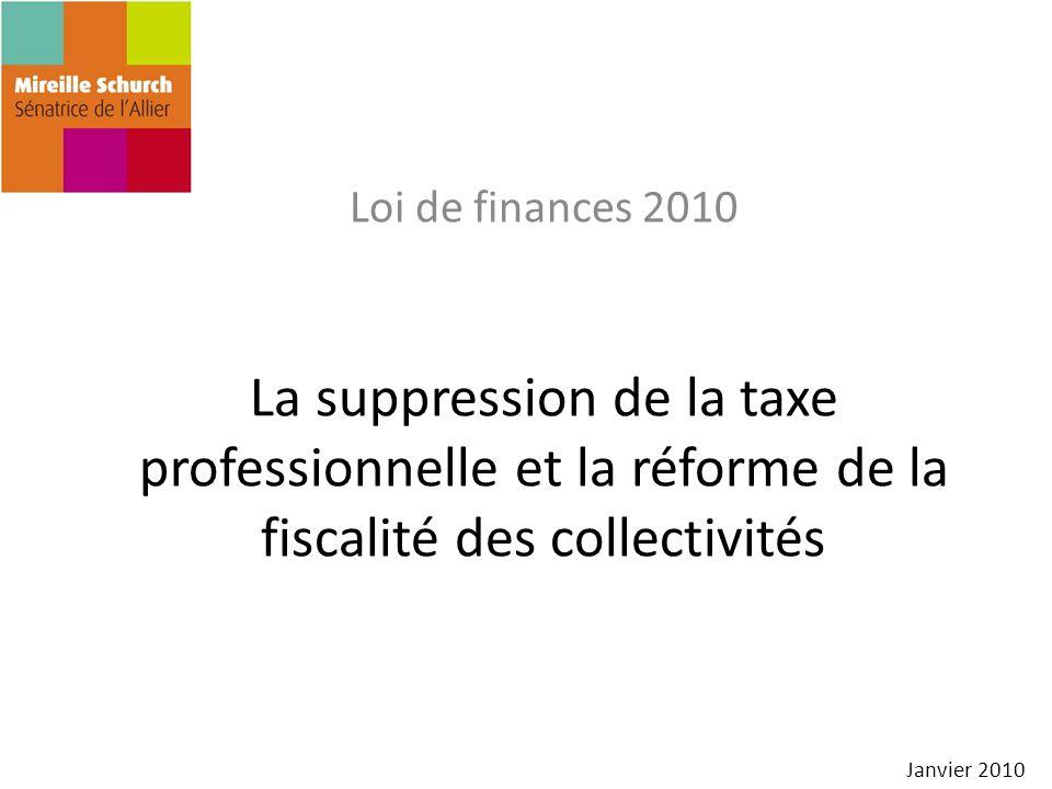 Loi de finances 2010 La suppression de la taxe professionnelle et la réforme de la fiscalité des collectivités.