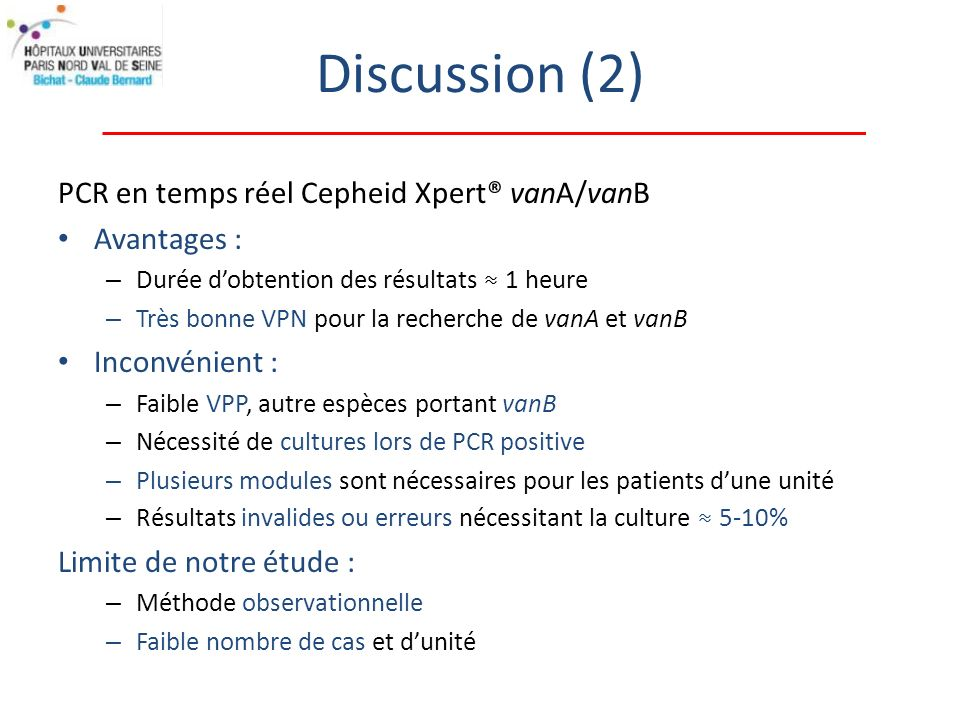 Discussion (2) PCR en temps réel Cepheid Xpert® vanA/vanB Avantages :