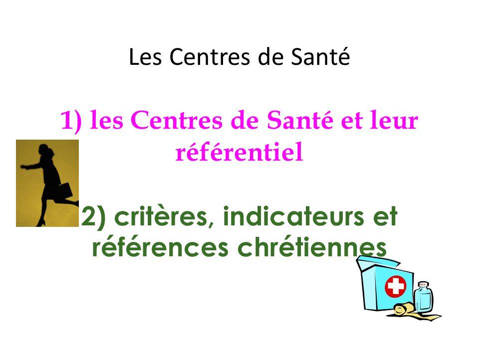 Les Centres de Santé 1) les Centres de Santé et leur référentiel 2) critères, indicateurs et références chrétiennes