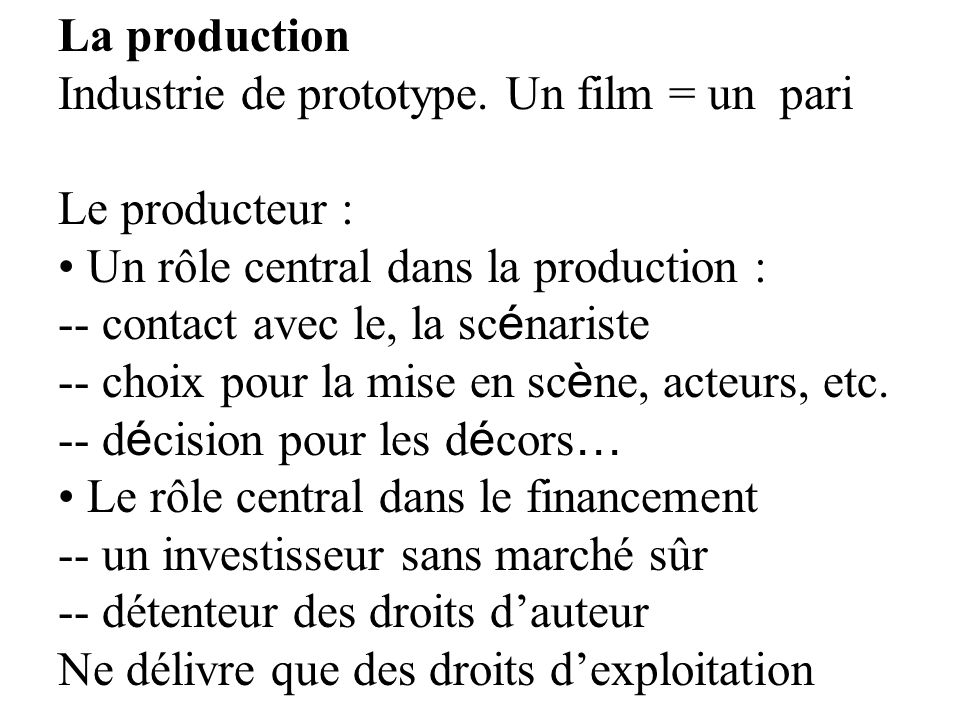 La production Industrie de prototype. Un film = un pari. Le producteur : Un rôle central dans la production :