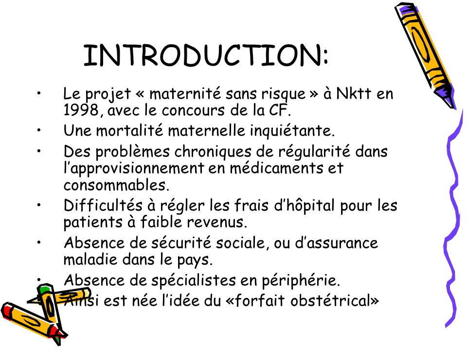 INTRODUCTION: Le projet « maternité sans risque » à Nktt en 1998, avec le concours de la CF. Une mortalité maternelle inquiétante.