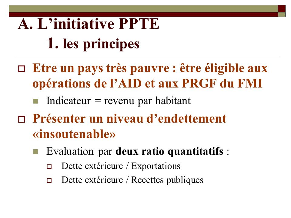 A. L'initiative PPTE 1. les principes
