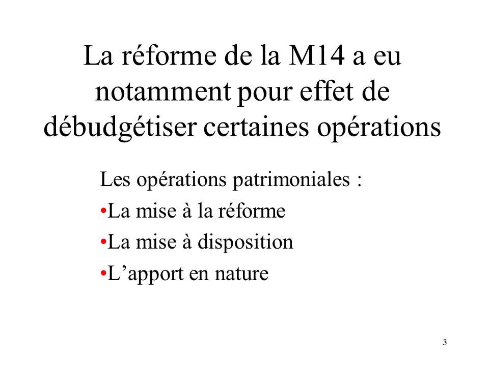 La réforme de la M14 a eu notamment pour effet de débudgétiser certaines opérations