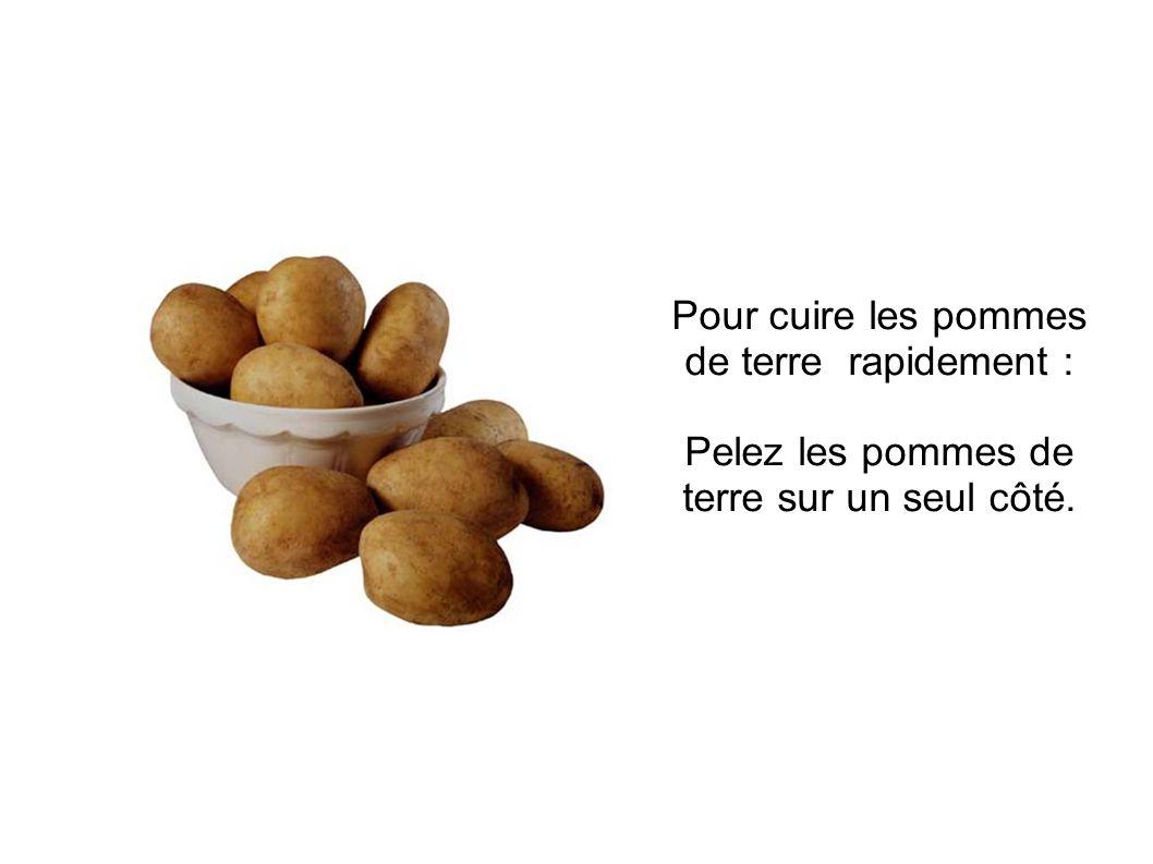 Pour cuire les pommes de terre rapidement :