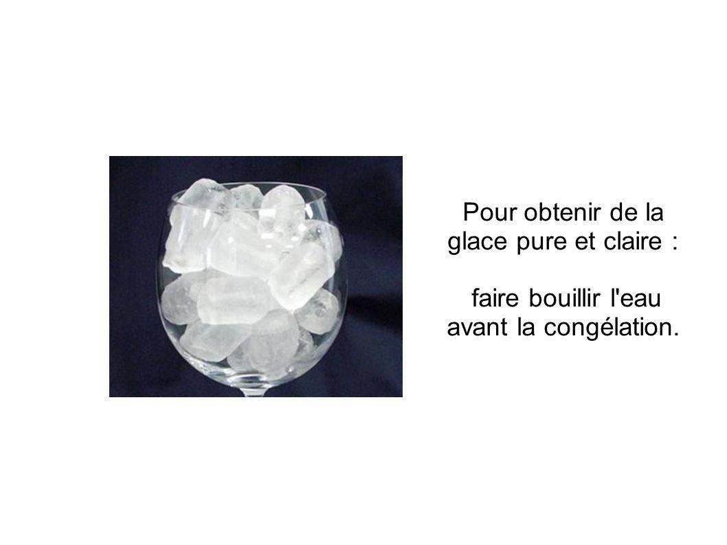 Pour obtenir de la glace pure et claire :