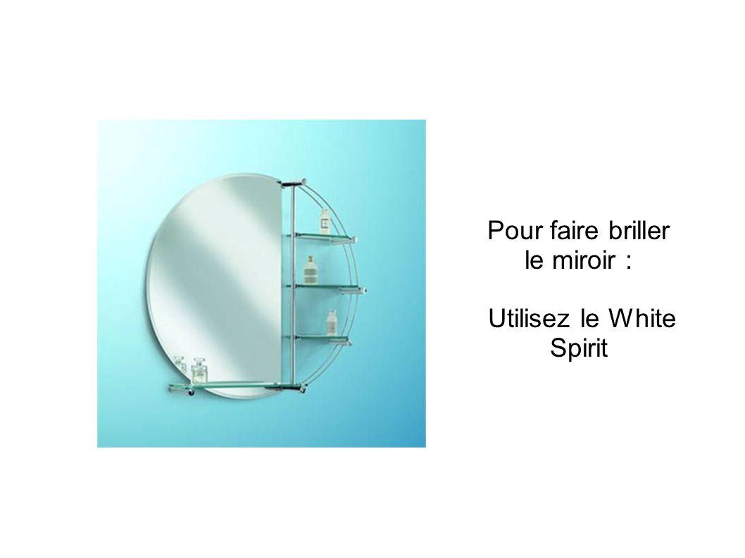 Pour faire briller le miroir :