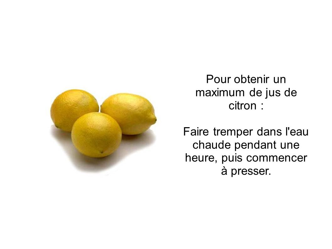 Pour obtenir un maximum de jus de citron :